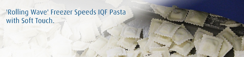 'Rolling Wave' Freezer Speeds IQF Pasta with Soft Touch.